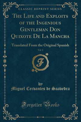 The Life and Exploits of the Ingenious Gentleman Don Quixote De La Mancha, Vol. 2