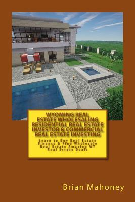 Wyoming Real Estate Wholesaling Residential Real Estate Investor & Commercial Real Estate Investing