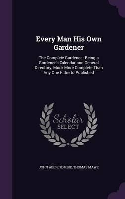 Every Man His Own Gardener