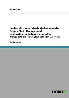 Inwieweit können durch Maßnahmen des  Supply Chain Management  kostensteigernde Impulse aus dem Transportbereich gegengesteuert werden?