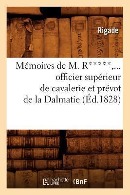 Memoires de M. R*****, Officier Superieur de Cavalerie et Prevot de la Dalmatie (ed.1828)