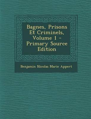 Bagnes, Prisons Et Criminels, Volume 1 - Primary Source Edition