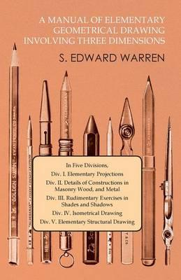 A Manual of Elementary Geometrical Drawing Involving Three Dimensions