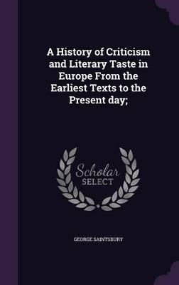 A History of Criticism and Literary Taste in Europe from the Earliest Texts to the Present Day;