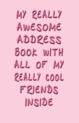 My Really Awesome Address Book With All Of My Really Cool Friends Inside