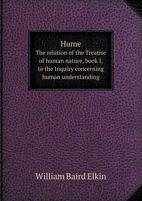 Hume the Relation of the Treatise of Human Nature, Book I, to the Inquiry Concerning Human Understanding
