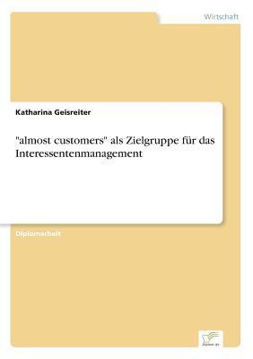 """""""almost customers"""" als Zielgruppe für das Interessentenmanagement"""