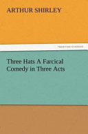 Three Hats a Farcical Comedy in Three Acts