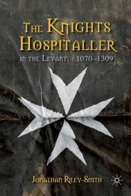 The Knights Hospitaller in the Levant C.1070-1309