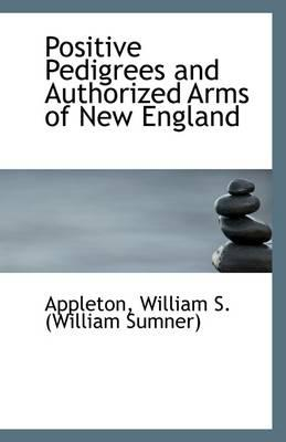 Positive Pedigrees and Authorized Arms of New England