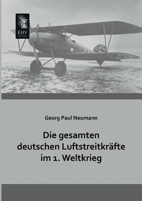 Die gesamten deutschen Luftstreitkraefte im 1. Weltkrieg