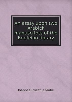 An Essay Upon Two Arabick Manuscripts of the Bodleian Library