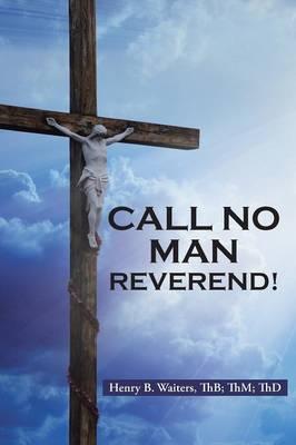 Call No Man Reverend!