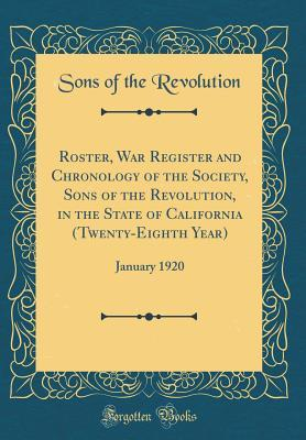 Roster, War Register and Chronology of the Society, Sons of the Revolution, in the State of California (Twenty-Eighth Year)
