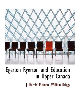 Egerton Ryerson and Education in Upper Canada