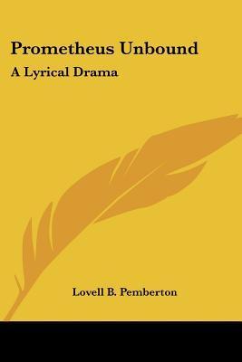 Prometheus Unbound a Lyrical Drama