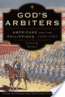 God's Arbiters: Americans and the Philippines, 1898 - 1902