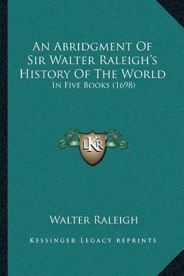 An  Abridgment of Sir Walter Raleigha Acentsacentsa A-Acentsan Abridgment of Sir Walter Raleigha Acentsacentsa A-Acentsa Acentss History of the World