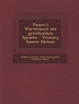 Passow's Worterbuch Der Griechischen Sprache - Primary Source Edition