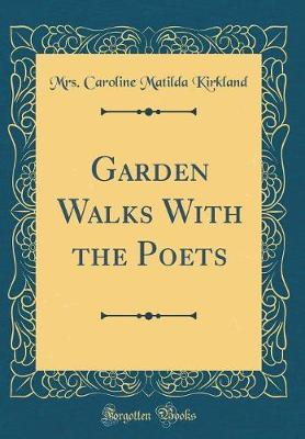 Garden Walks With the Poets (Classic Reprint)
