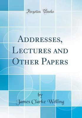 Addresses, Lectures and Other Papers (Classic Reprint)