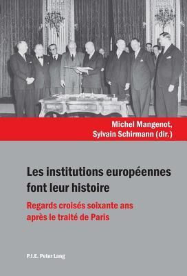 Les Institutions Européennes Font Leur Histoire