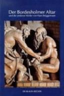 Der Bordesholmer Altar und die anderen Werke von Hans Brüggemann