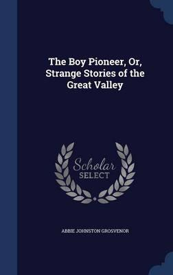 The Boy Pioneer, Or, Strange Stories of the Great Valley
