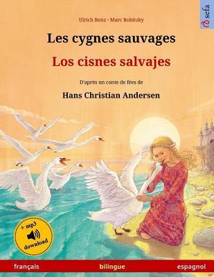 Les cygnes sauvages – Los cisnes salvajes. Livre bilingue pour enfants adapté d'un conte de fées de Hans Christian Andersen (français – espagnol)