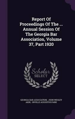 Report of Proceedings of the Annual Session of the Georgia Bar Association, Volume 37, Part 1920