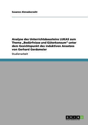 """Analyse des Unterrichtsbausteins LUKAS  zum Thema """"Bedürfnisse und Güterkonsum"""" unter dem Gesichtspunkt des induktiven Ansatzes von Gerhard Gerdsmeier"""