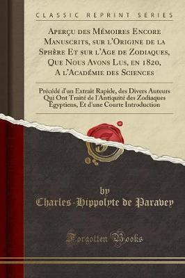 Aperçu des Mémoires Encore Manuscrits, sur l'Origine de la Sphère Et sur l'Age de Zodiaques, Que Nous Avons Lus, en 1820, A l'Académie des Sciences