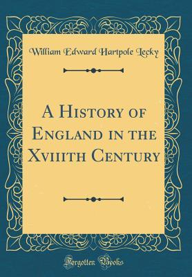 A History of England in the Xviiith Century (Classic Reprint)