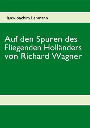 Auf den Spuren des Fliegenden Holländers von Richard Wagner
