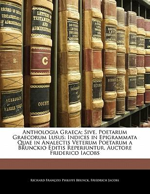 Anthologia Graeca; Sive, Poetarum Graecorum Lusus