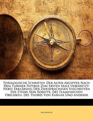 Theologische Schriften Der Alten Aegypter Nach Dem Turiner Papyrus Zum Ersten Male Uebersetzt
