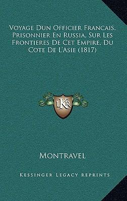 Voyage Dun Officier Francais, Prisonnier En Russia, Sur Les Frontieres de CET Empire, Du Cote de L'Asie (1817)