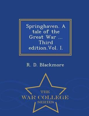 Springhaven. a Tale of the Great War ... Third Edition.Vol. I. - War College Series