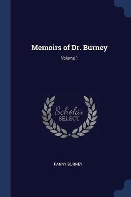 Memoirs of Dr. Burney; Volume 1
