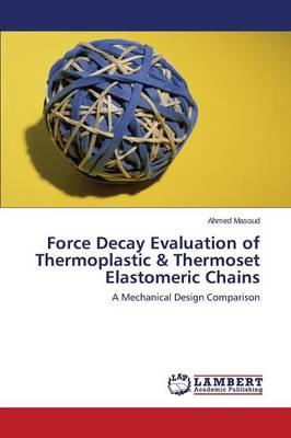 Force Decay Evaluation of Thermoplastic & Thermoset Elastomeric Chains