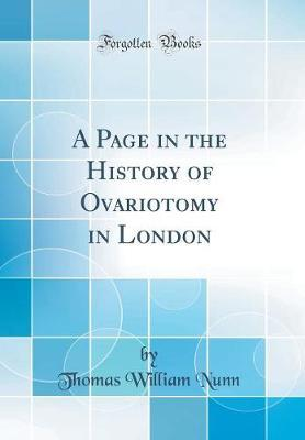 A Page in the History of Ovariotomy in London (Classic Reprint)