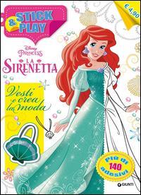 La Sirenetta. Vesti e crea la moda. Stick & play. Con adesivi