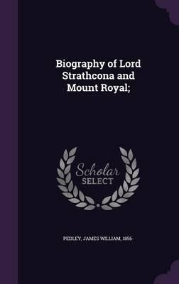 Biography of Lord Strathcona and Mount Royal