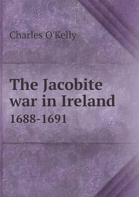 The Jacobite War in Ireland 1688-1691