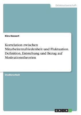 Korrelation zwischen Mitarbeiterzufriedenheit und Fluktuation. Definition, Entstehung und Bezug auf Motivationstheorien