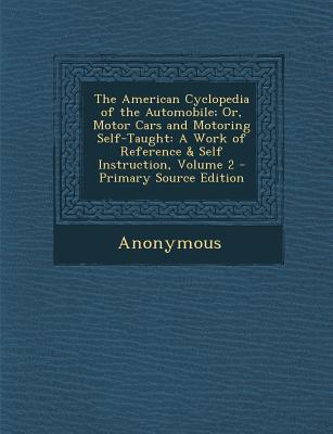 The American Cyclopedia of the Automobile; Or, Motor Cars and Motoring Self-Taught