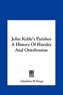 John Keble's Parishes a History of Hursley and Otterbourne