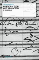 Un'etica di suoni. Musica, morale e metafisica in Thomas Mann