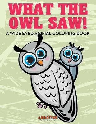 What the Owl Saw! A Wide Eyed Animal Coloring Book