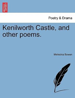 Kenilworth Castle, and other poems.